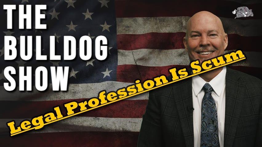The Legal Profession Is Scum   The Bulldog Show
