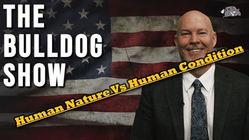 Human Nature Vs Human Condition   The Bulldog Show