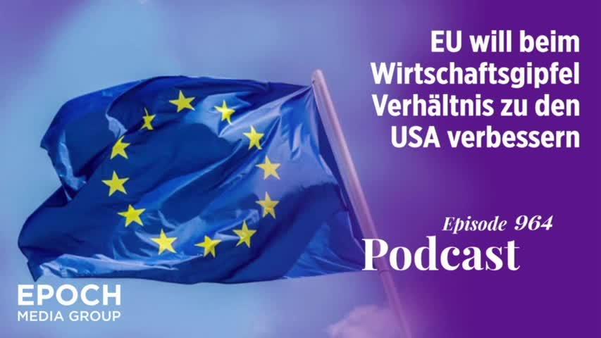 Podcast Nr. 964 EU will beim Wirtschaftsgipfel Verhältnis zu den USA verbessern