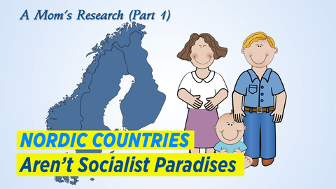 A Mom's Research (Part 1) Nordic Countries Aren't Socialist Paradises