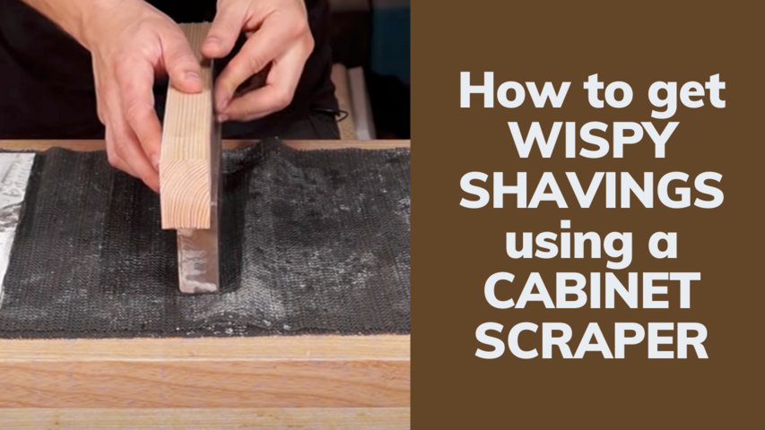 How to get WISPY SHAVINGS using a CABINET SCRAPER