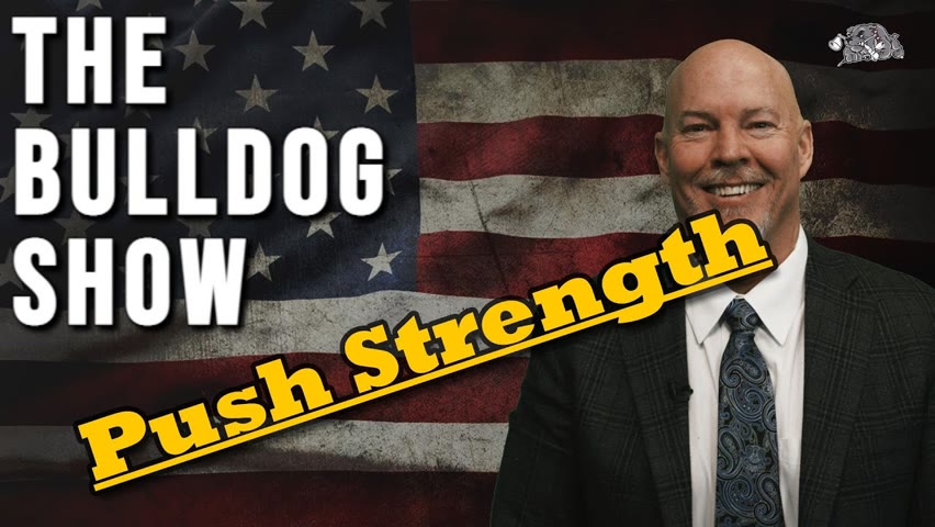 """PUSH STRENGTH""   The Bulldog Show"