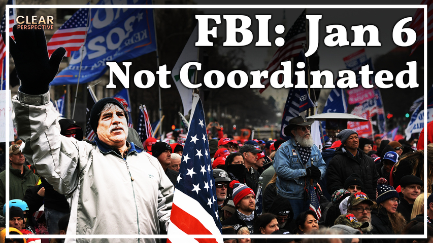 FBI: Jan 6 Incident was NOT Coordinated | Clear Perspective