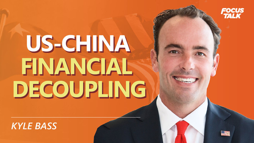 KYLE BASS: We Are Seeing a Major US-China Financial Decoupling   Focus Talk