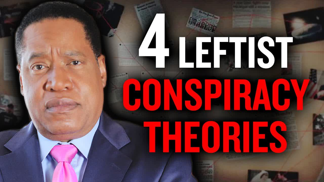 4 Crazy Conspiracy Theories Believed by the Left and Mainstream Media | Larry Elder