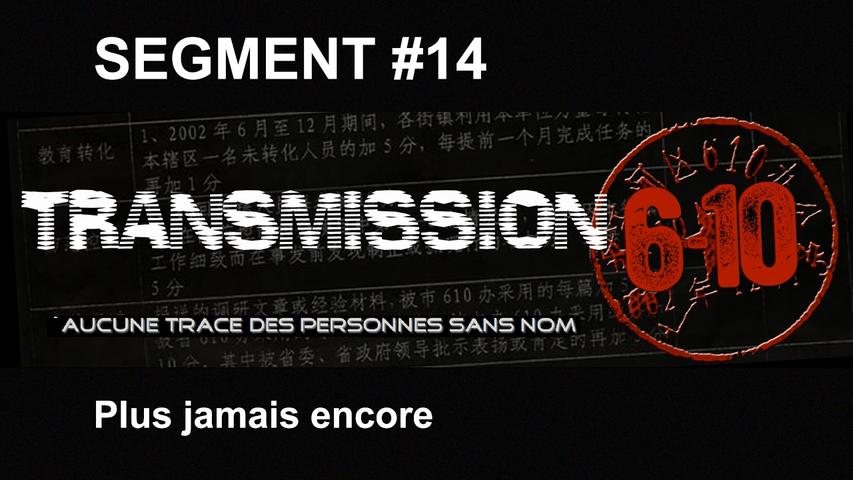 Transmission 6-10 FR - Segment 14 : Plus jamais encore