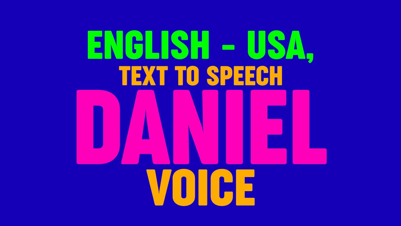 Text to Speech - DANIEL VOICE