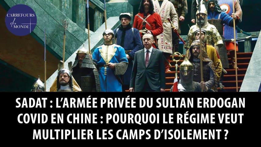 Sadat : l'armée privée du sultan Erdogan - Covid : la Chine veut multiplier les camps d'isolement