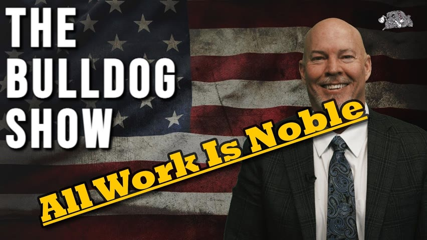 All Work Is Noble   The Bulldog Show