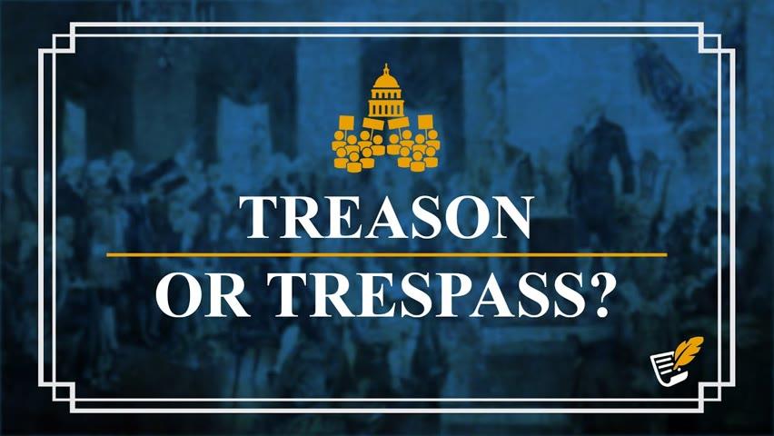 January 6: Treason or Trespass? | Constitution Corner