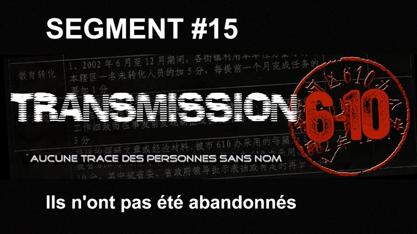 Transmission 6-10 FR - Segment 15 : Ils n'ont pas été abandonnés