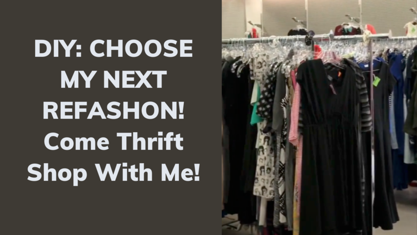 DIY: CHOOSE MY NEXT REFASHON! Come Thrift Shop With Me!