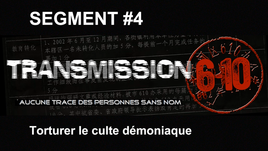 Transmission 6-10 FR - Segment 04 : Torturer le culte démoniaque