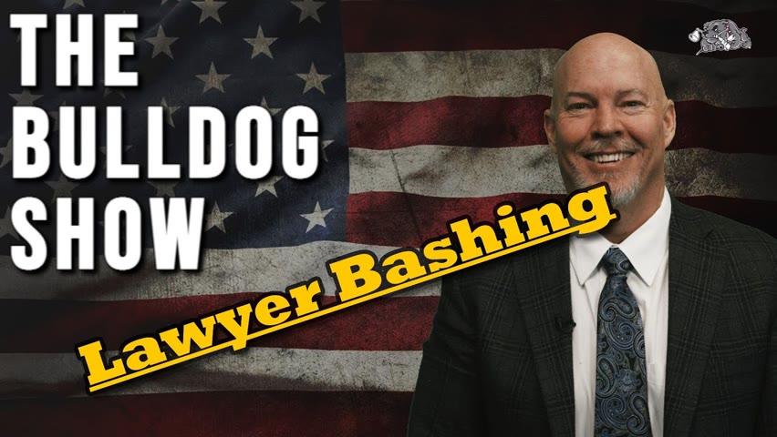 More Lawyer Bashing   The Bulldog Show