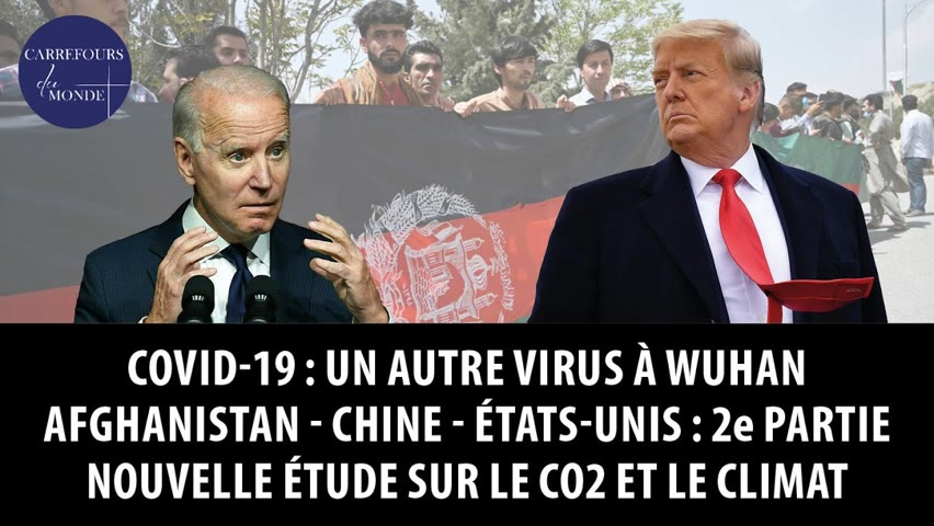 Covid-19: un autre virus à Wuhan - Afghanistan, Chine, Etats-Unis : 2e partie - CO2 et climat