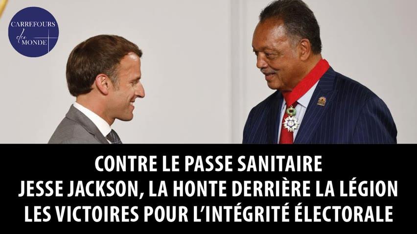Contre le passe sanitaire - Jesse Jackson, la honte derrière la légion - Vers l'intégrité électorale