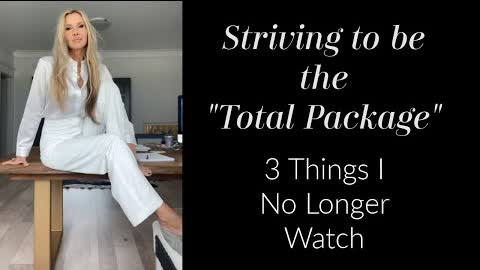 """Striving To Be """"The Total Package""""~ 3 Things I Have Cut Out Of My Life"""