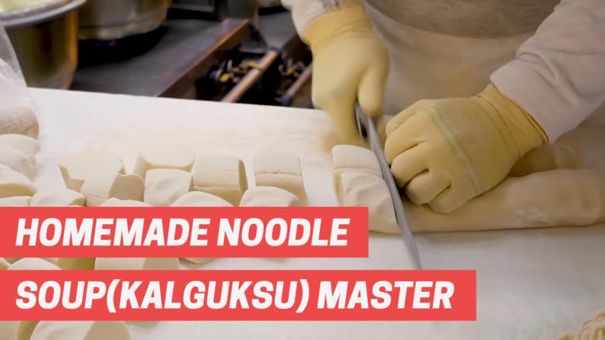 Homemade Noodle Soup(Kalguksu) Master - Korean street food