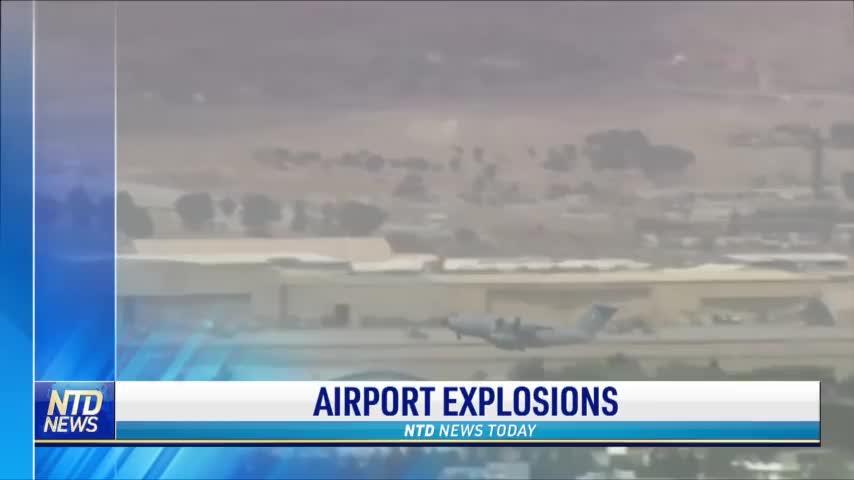 Explosions Rock Kabul, Causing Multiple Casualties; Texas Gov. Issues Exec Order on Vaccine Mandates