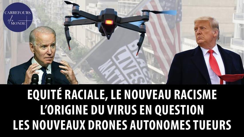 Equité raciale, le nouveau racisme - Sur l'origine du virus - Les nouveaux drones autonomes tueurs