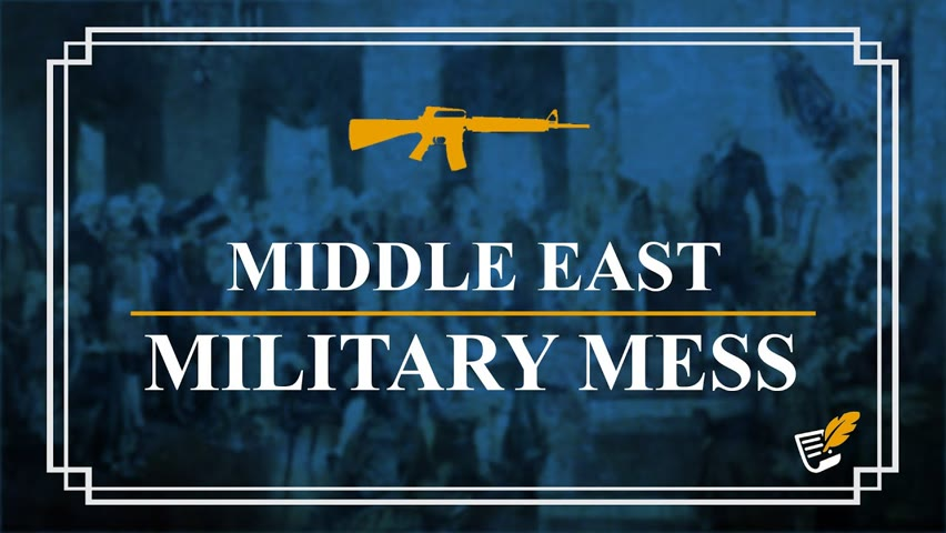 Middle East Military Mess | Constitution Corner