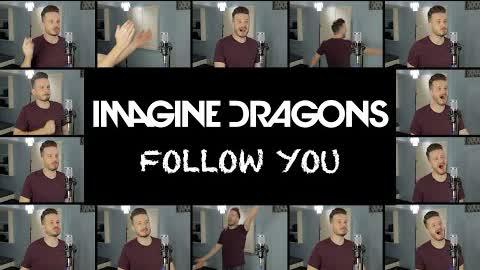 Imagine Dragons - Follow You (ACAPELLA)