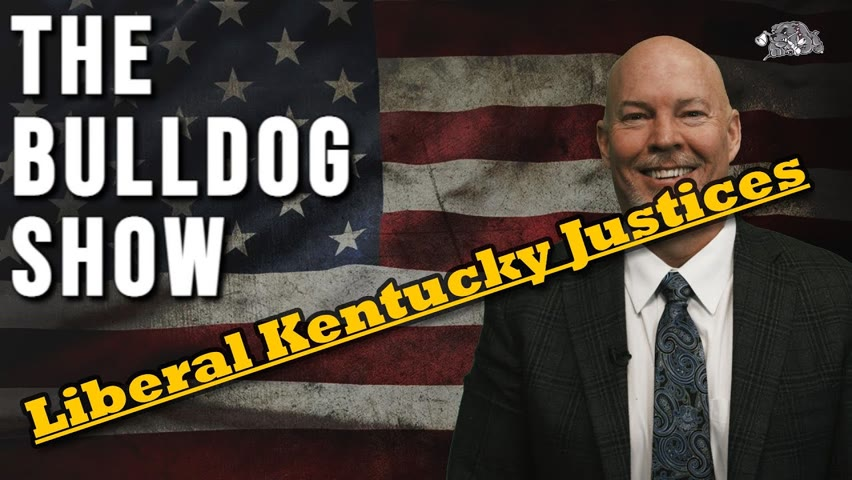 Liberal Kentucky Justices   The Bulldog Show