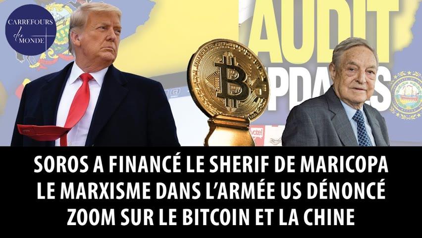 Soros a financé le shérif de Maricopa- Le marxisme dans l'armée US- Zoom sur le bitcoin et la Chine