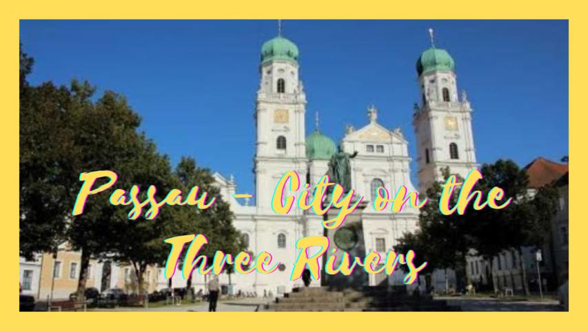 Passau - City on the Three Rivers