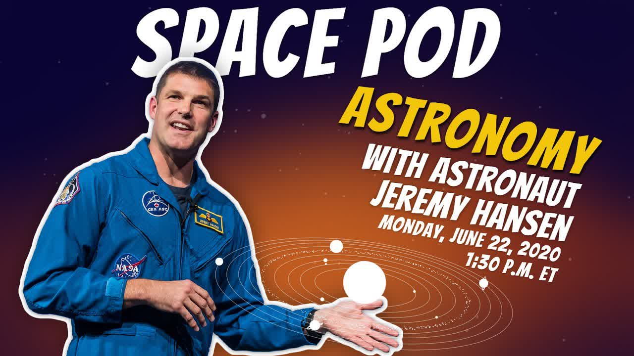 SPACE POD – Astronomy with Jeremy Hansen
