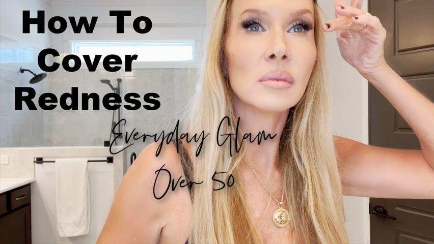 GRWM   Cover Redness   Everyday Glam Over 50