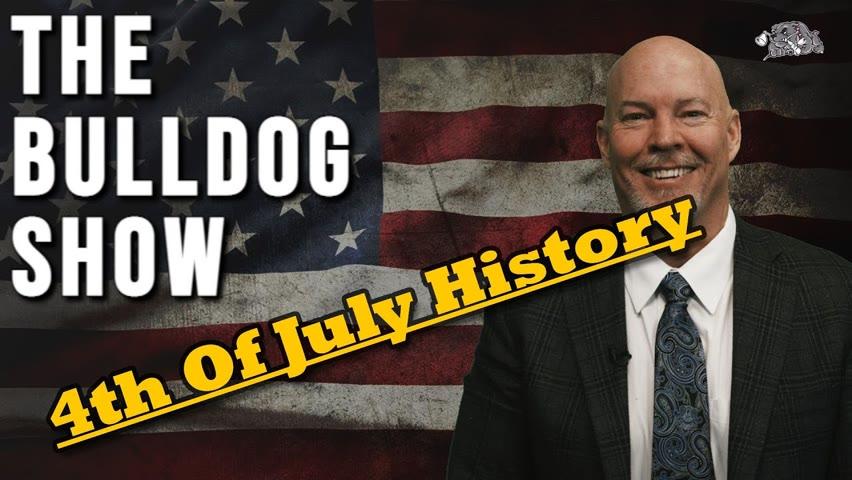 4th of July History   The Bulldog Show