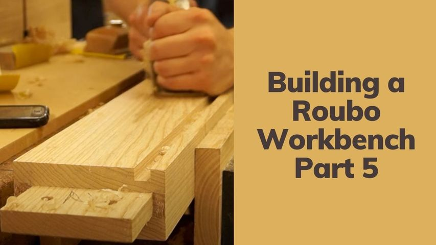 Building a Roubo Workbench   Part 5