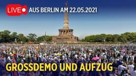 Live aus Berlin: Großdemos und Aufzug   22.05.2021 #Pfingsteninberlin