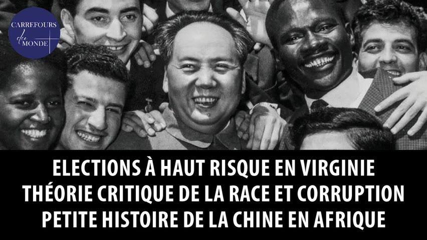 Elections à haut risque en Virgine - Théorie critique de la race et corruption - La Chine en Afrique