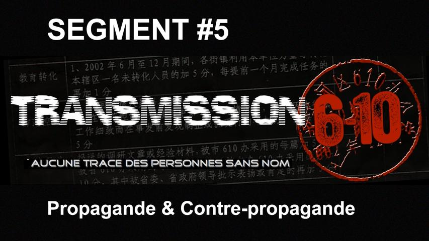 Transmission 6-10 FR - Segment 05 : Propagande & Contre-propagande
