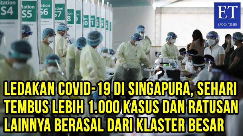 Ledakan COVID 19 di Singapura, Sehari Tembus Lebih 1 000 Kasus dan Ratusan Lainnya Berasal dari.....