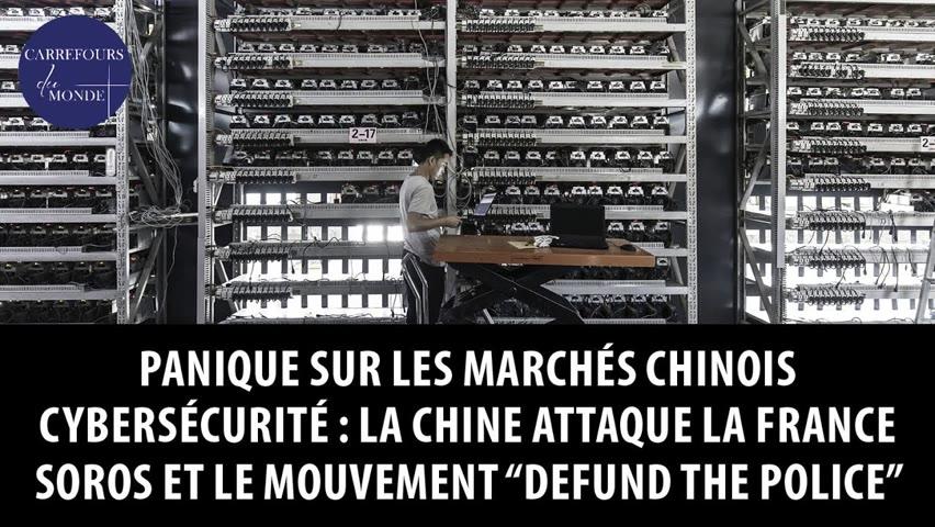"""Cybersécurité: la Chine attaque la France - Soros et le mouvement """"Defund the police"""""""