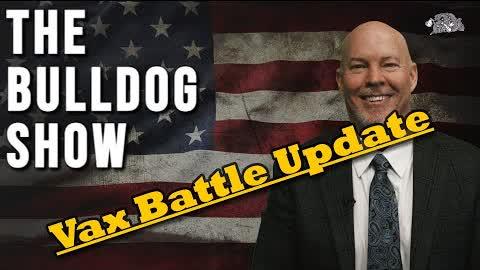 Vax Battle Update, 08/13   The Bulldog Show