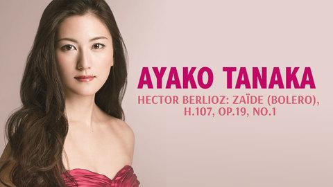 Ayako Tanaka - Hector Berlioz: Zaïde (Bolero), H.107, Op.19, No.1