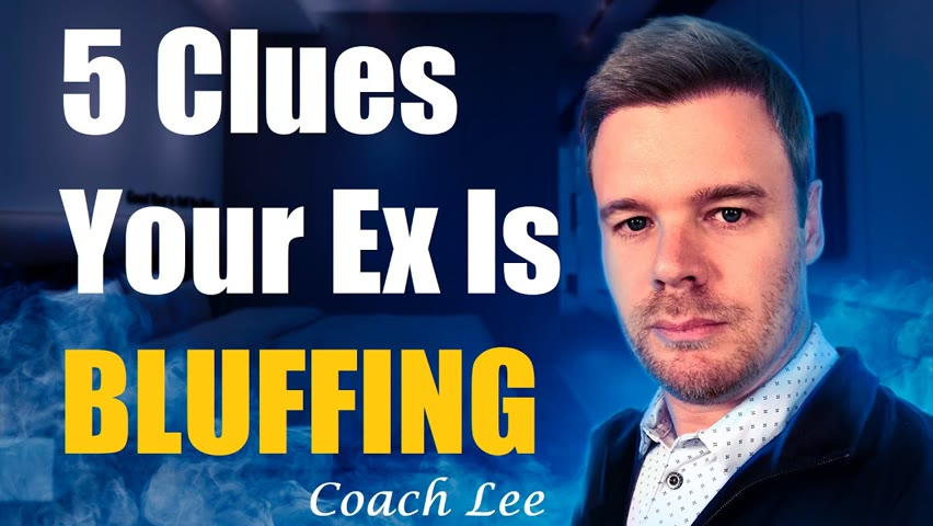 5 Clues Your Ex is BLUFFING!